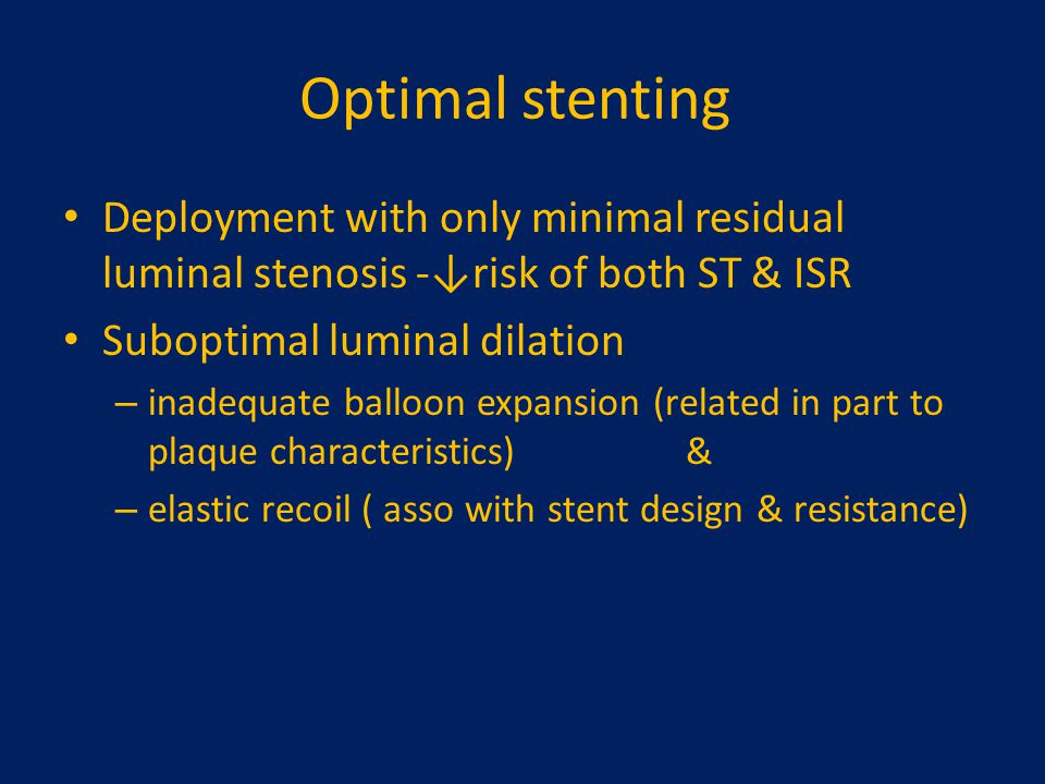 Optimal stenting Deployment with only minimal residual luminal stenosis -↓risk of both ST & ISR. Suboptimal luminal dilation.