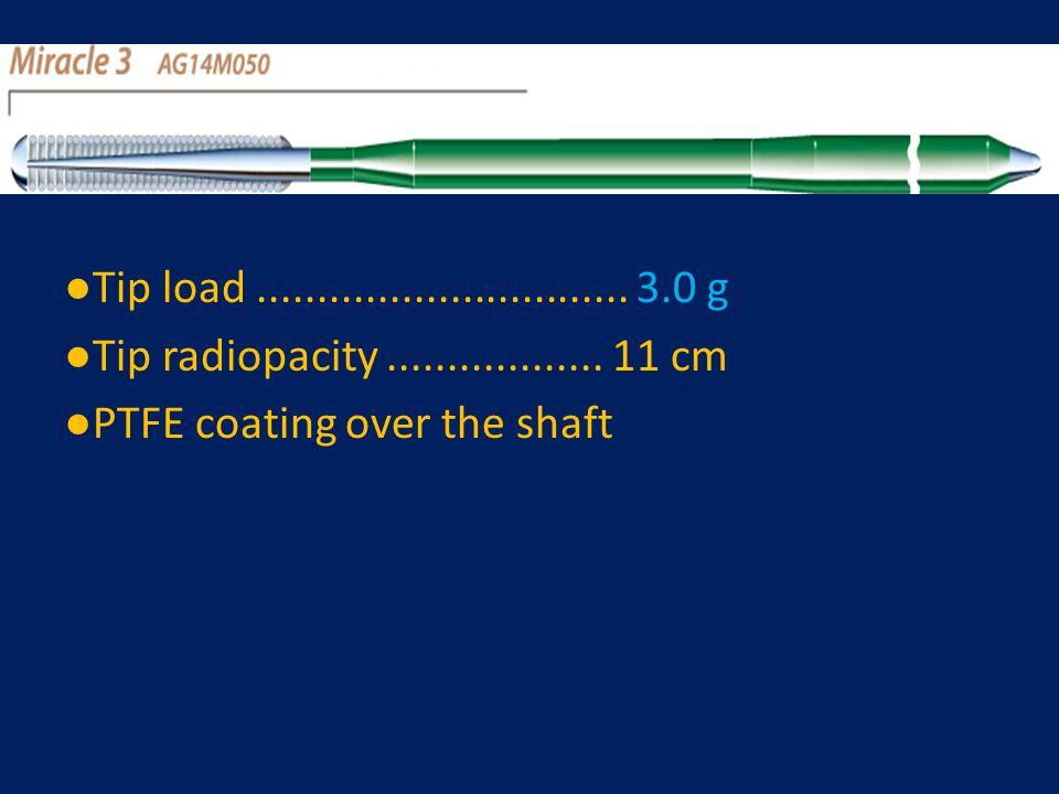 ●Tip load ............................... 3.0 g ●Tip radiopacity ..................