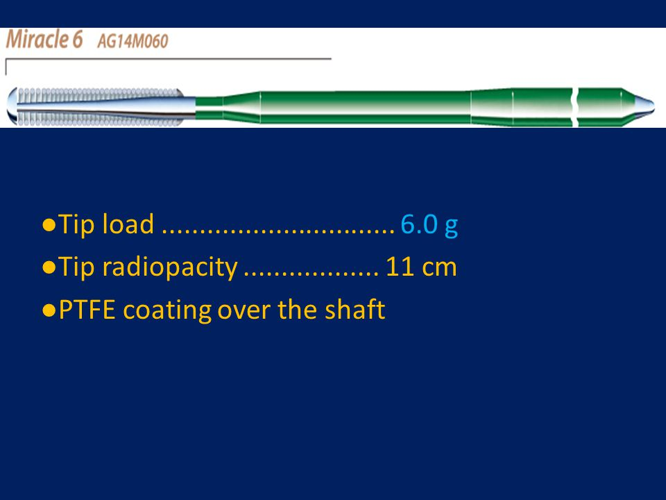 ●Tip load ............................... 6.0 g ●Tip radiopacity ..................