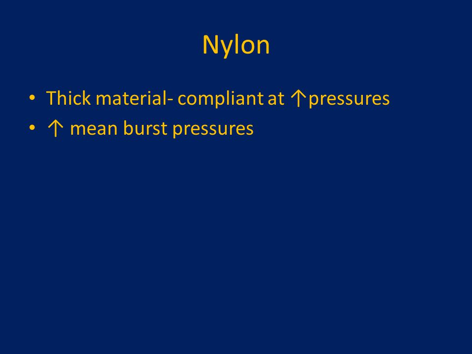 Nylon Thick material- compliant at ↑pressures ↑ mean burst pressures