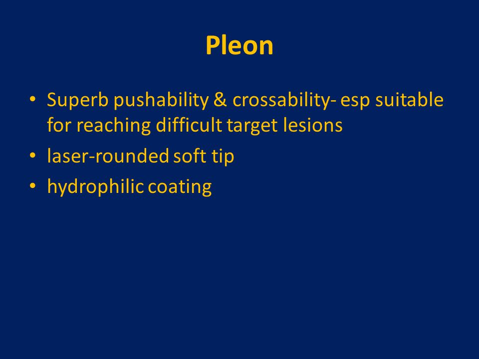 Pleon Superb pushability & crossability- esp suitable for reaching difficult target lesions. laser-rounded soft tip.