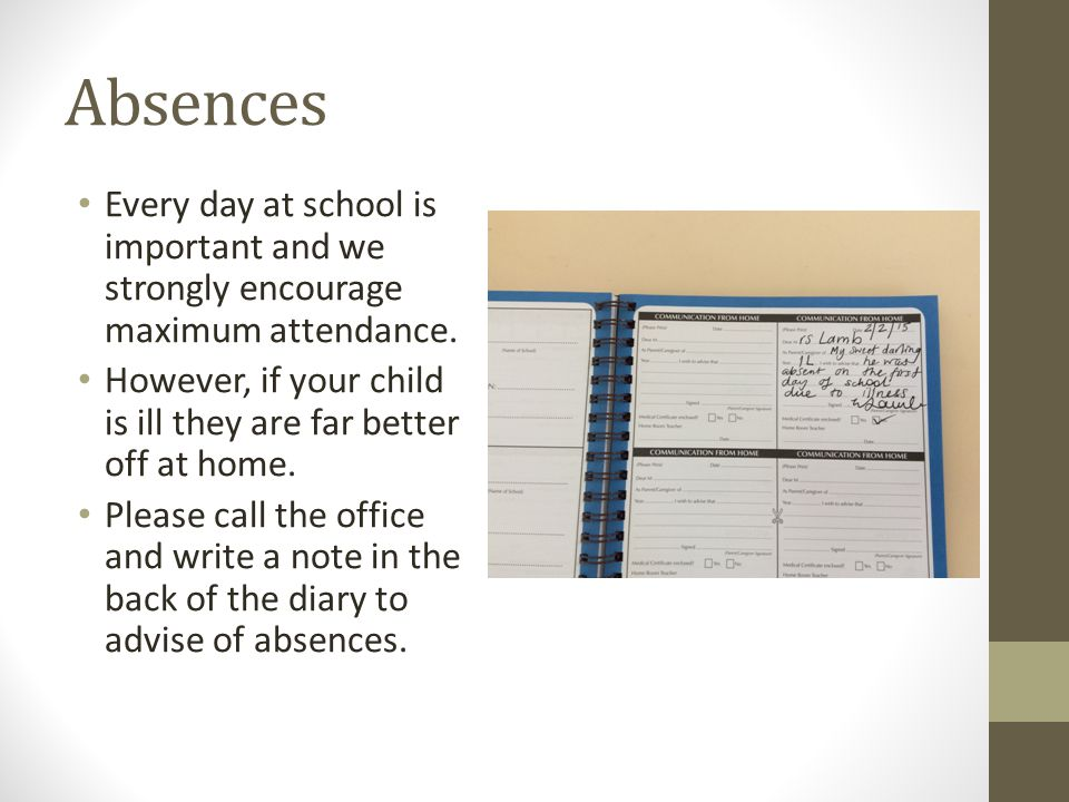 Absences Every day at school is important and we strongly encourage maximum attendance.