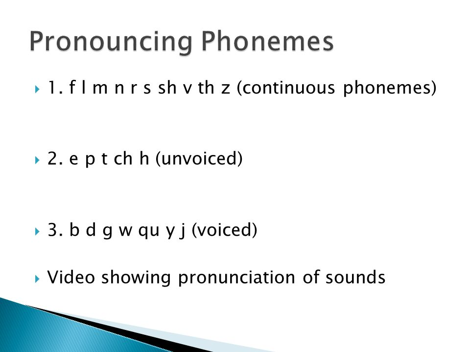Pronouncing Phonemes 1. f l m n r s sh v th z (continuous phonemes)