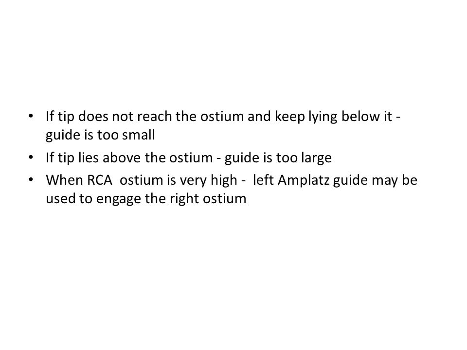 If tip lies above the ostium - guide is too large