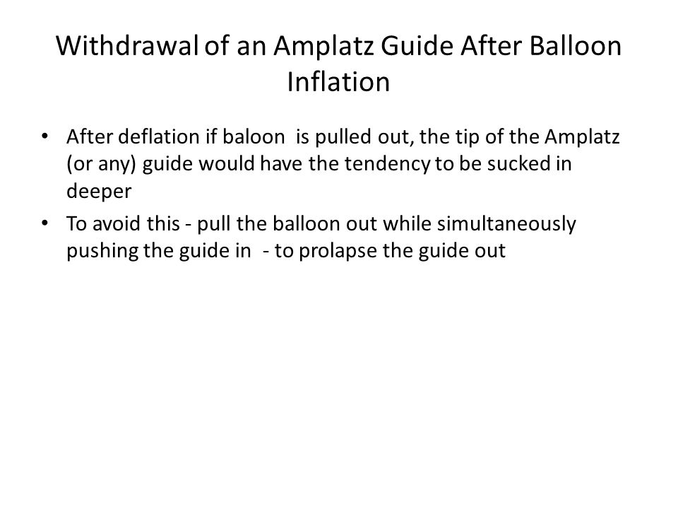 Withdrawal of an Amplatz Guide After Balloon Inflation