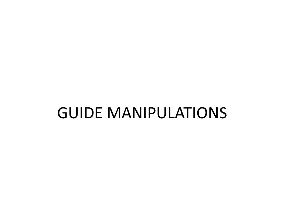 GUIDE MANIPULATIONS