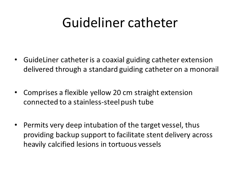 Guideliner catheter GuideLiner catheter is a coaxial guiding catheter extension delivered through a standard guiding catheter on a monorail.