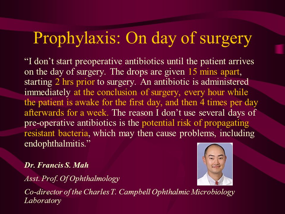 Prophylaxis: On day of surgery