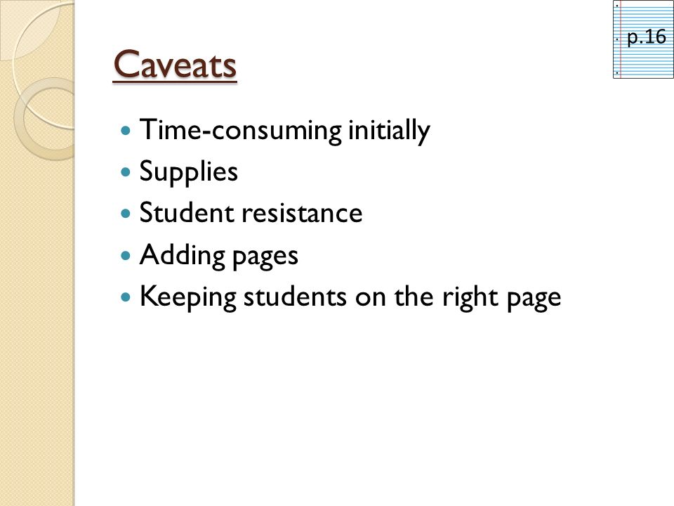Caveats Time-consuming initially Supplies Student resistance