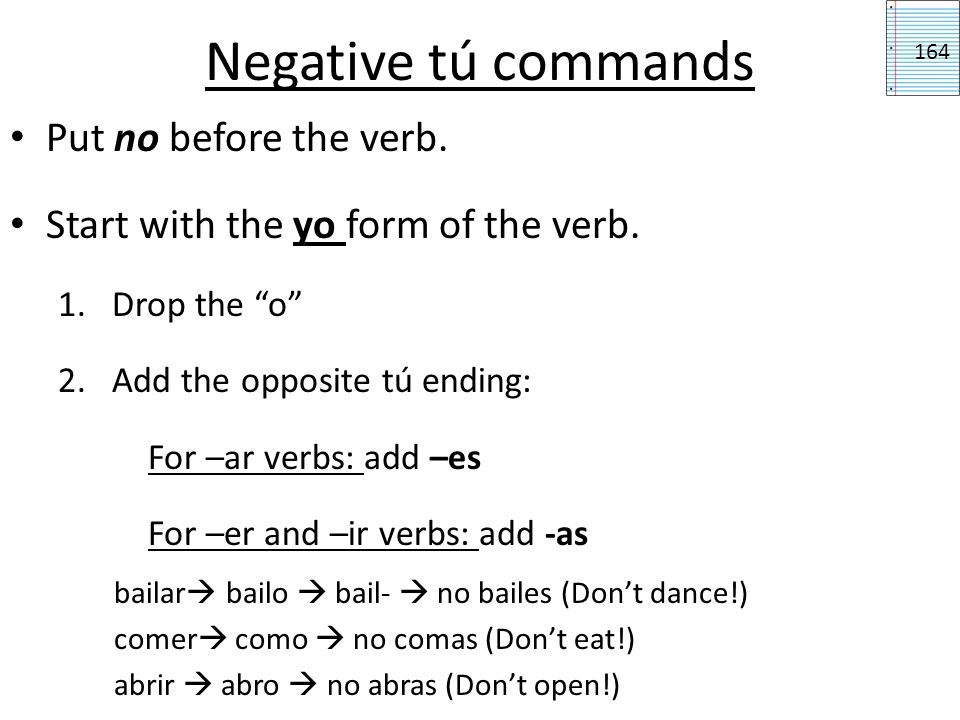 Negative tú commands Put no before the verb.