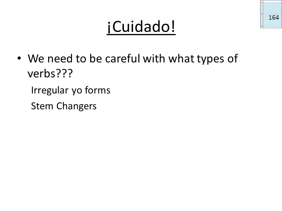 ¡Cuidado! We need to be careful with what types of verbs