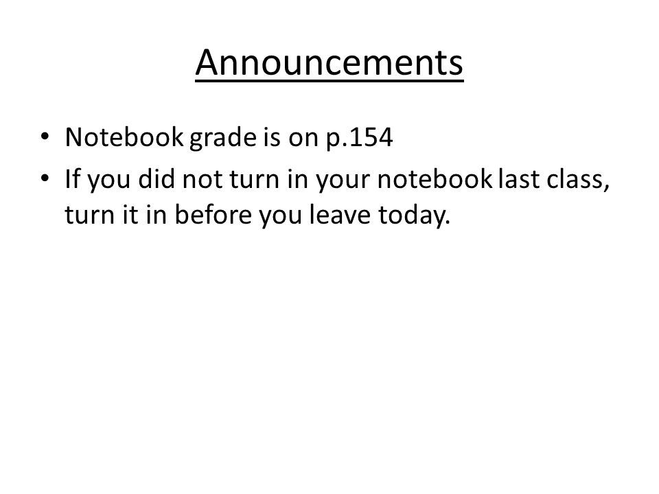 Announcements Notebook grade is on p.154