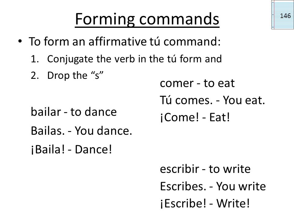 Forming commands To form an affirmative tú command: bailar - to dance