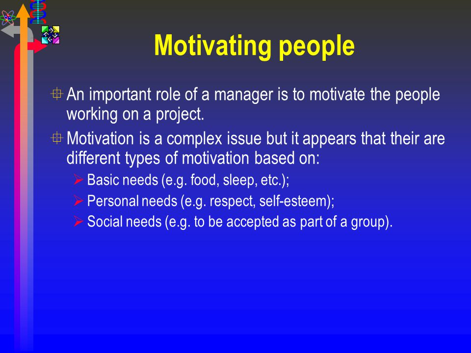 Motivating people An important role of a manager is to motivate the people working on a project.