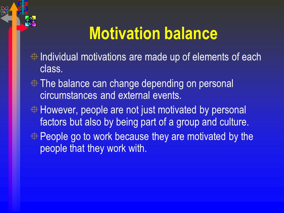 Motivation balance Individual motivations are made up of elements of each class.