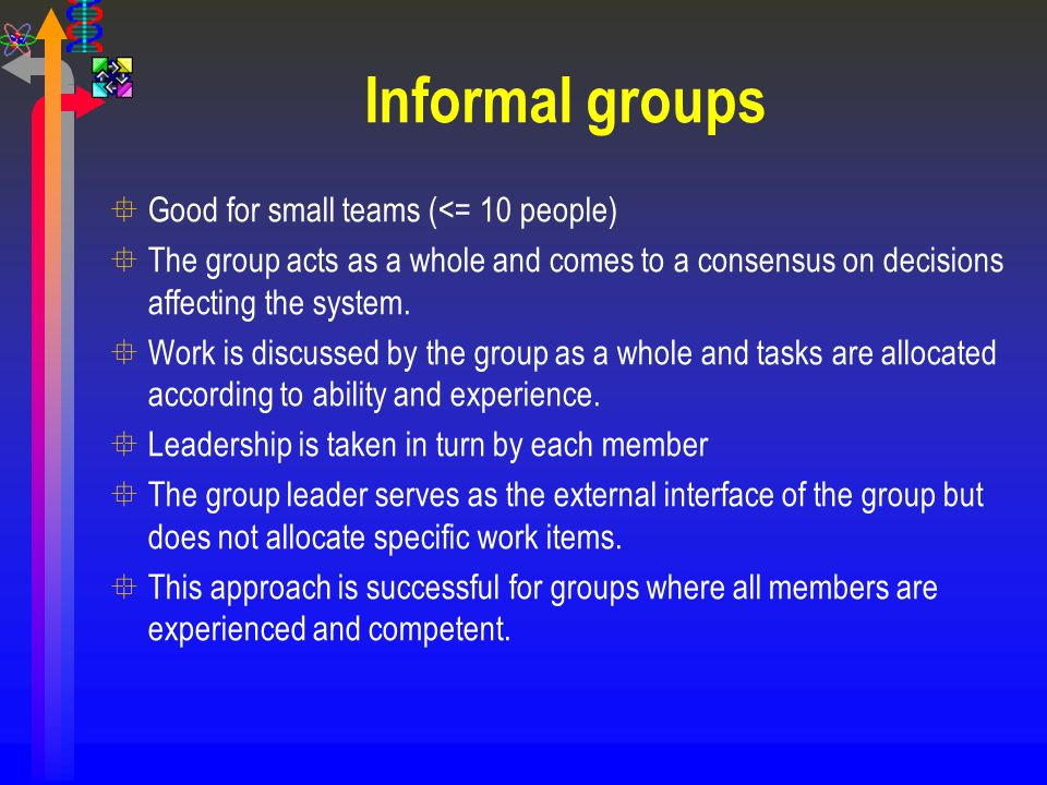 Informal groups Good for small teams (<= 10 people)