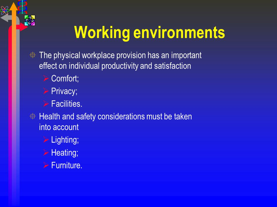 Working environments The physical workplace provision has an important effect on individual productivity and satisfaction.