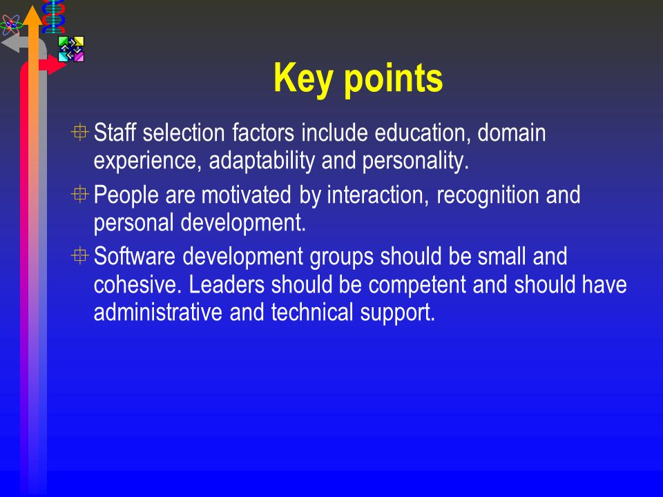 Key points Staff selection factors include education, domain experience, adaptability and personality.