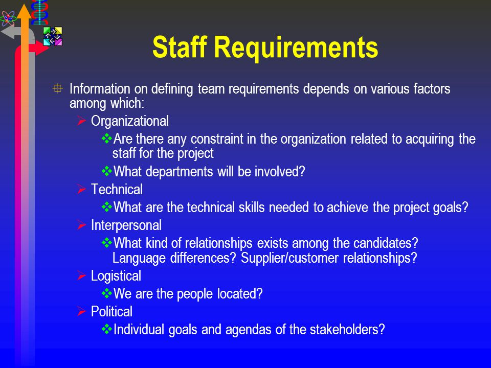 Staff Requirements Information on defining team requirements depends on various factors among which: