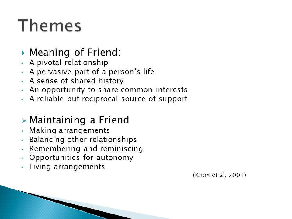 Themes Meaning of Friend: Maintaining a Friend A pivotal relationship
