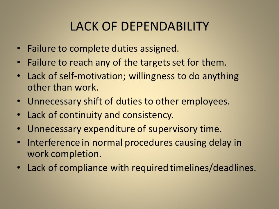 Lack of Dependability Failure to complete duties assigned.