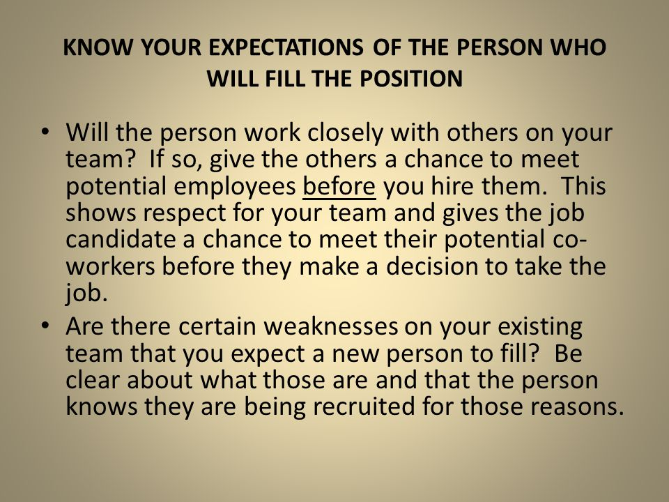 Know your expectations of the person who will fill the position