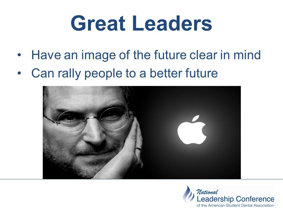 Great Leaders Have an image of the future clear in mind