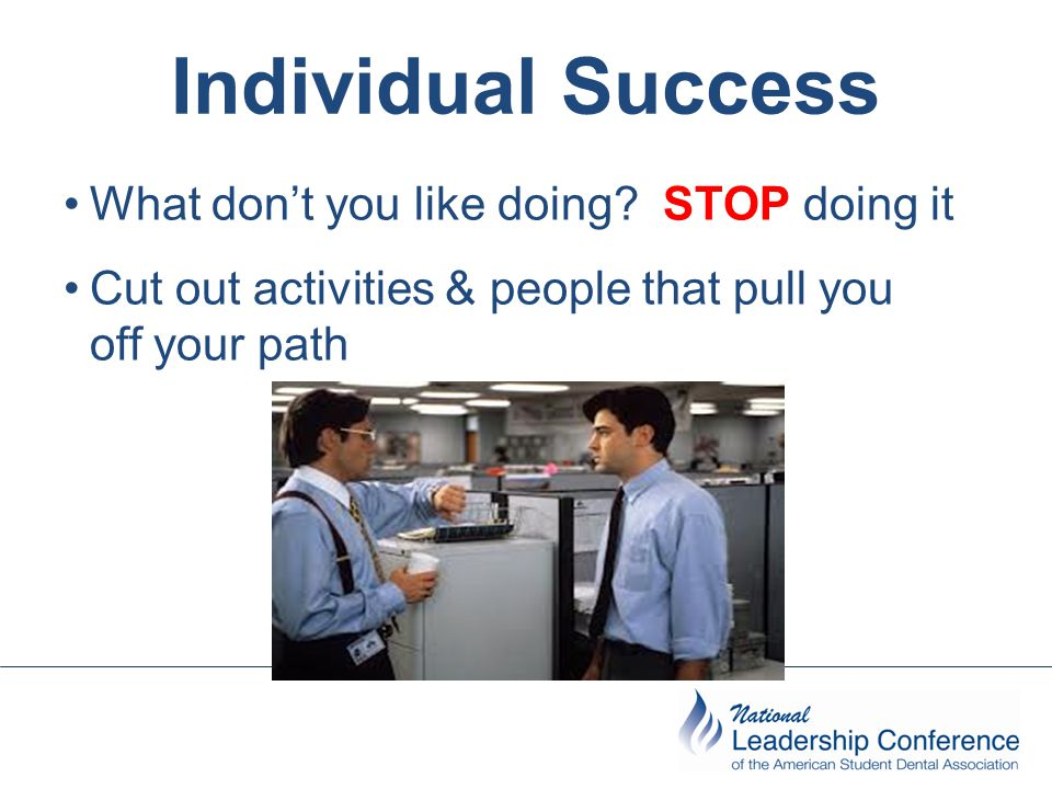 Individual Success What don't you like doing STOP doing it