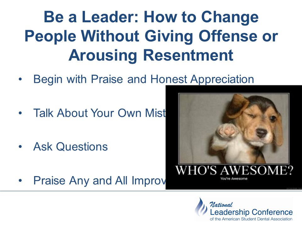 Be a Leader: How to Change People Without Giving Offense or Arousing Resentment