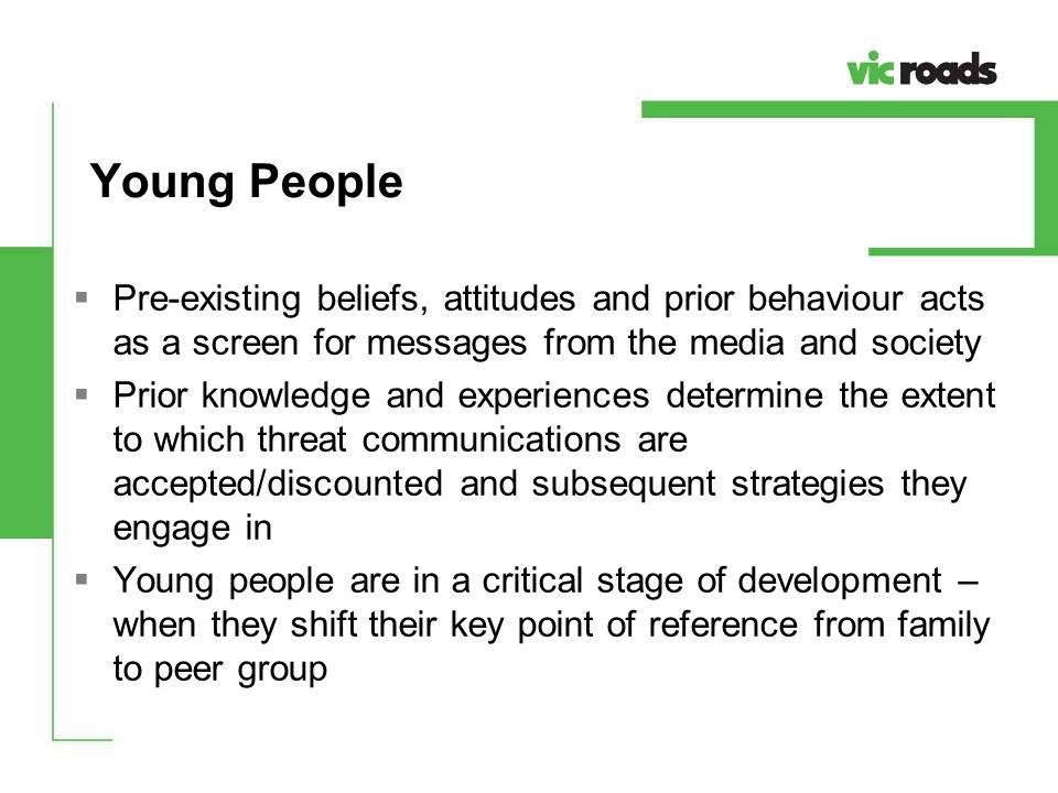 Young People Pre-existing beliefs, attitudes and prior behaviour acts as a screen for messages from the media and society.
