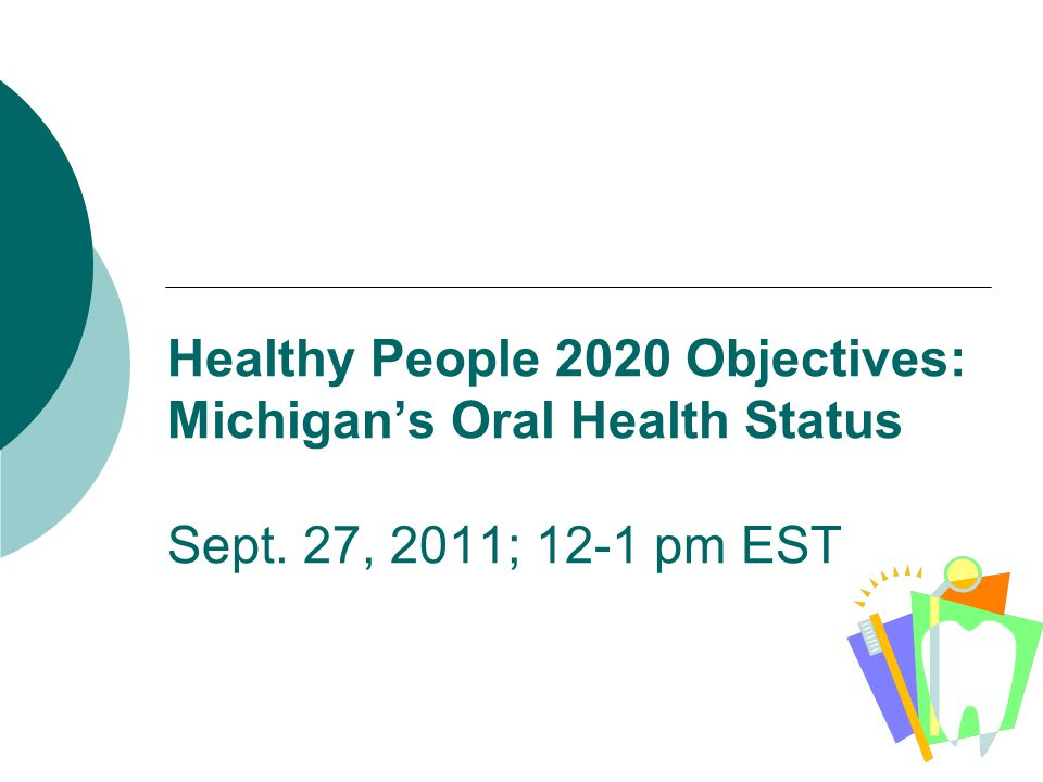 Healthy People 2020 Objectives: Michigan's Oral Health Status Sept