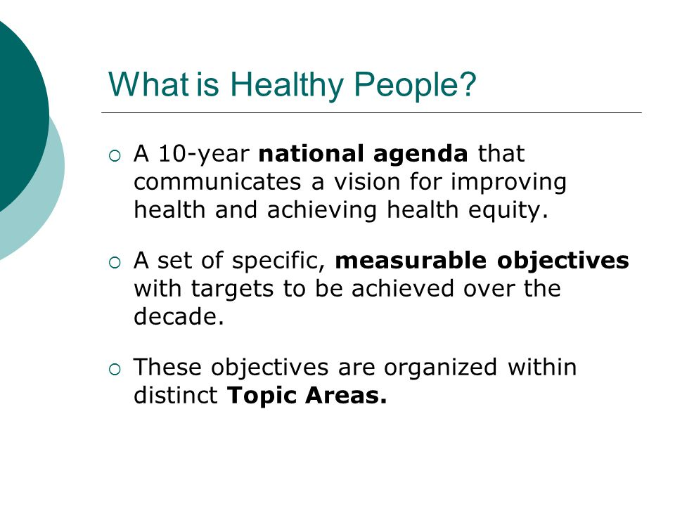 What is Healthy People A 10-year national agenda that communicates a vision for improving health and achieving health equity.