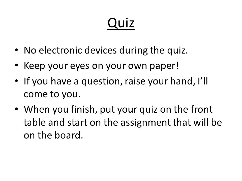 Quiz No electronic devices during the quiz.