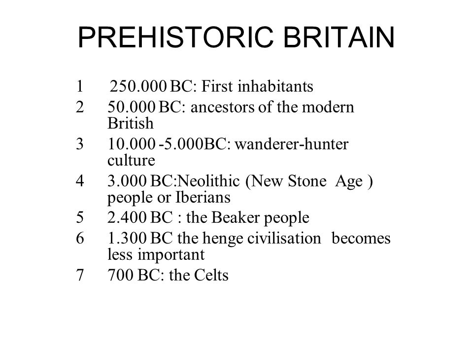 PREHISTORIC BRITAIN 1 250.000 BC: First inhabitants