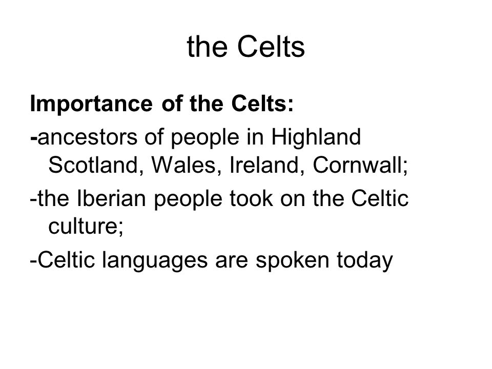the Celts Importance of the Celts: