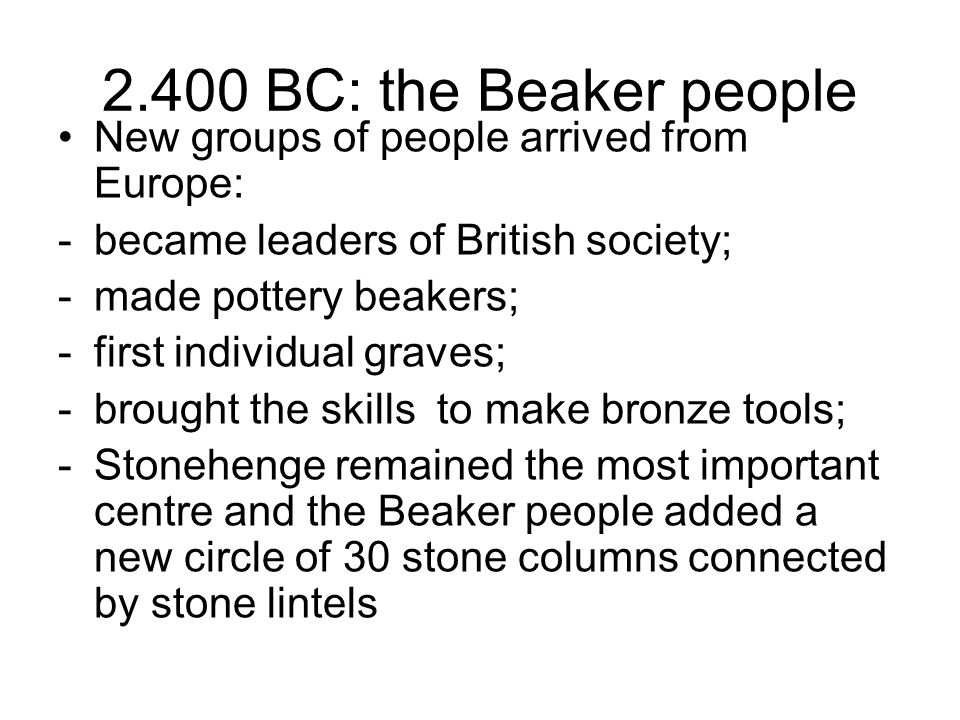 2.400 BC: the Beaker people New groups of people arrived from Europe: