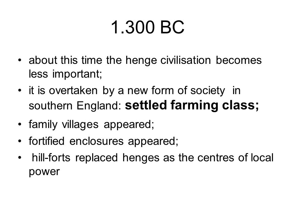 1.300 BC about this time the henge civilisation becomes less important;