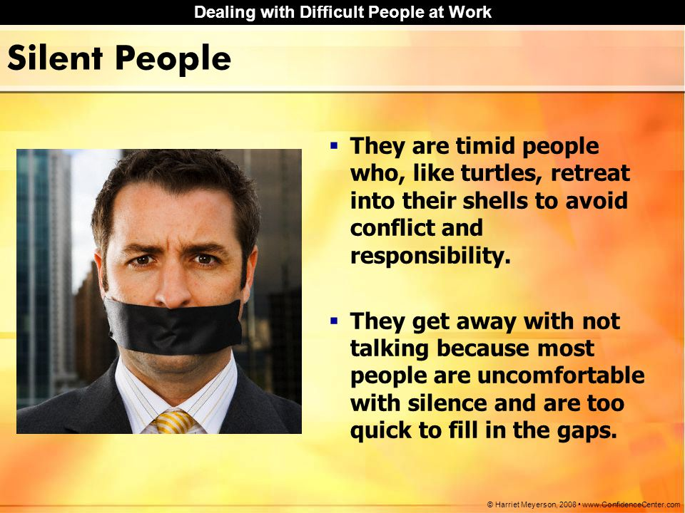 Silent People They are timid people who, like turtles, retreat into their shells to avoid conflict and responsibility.