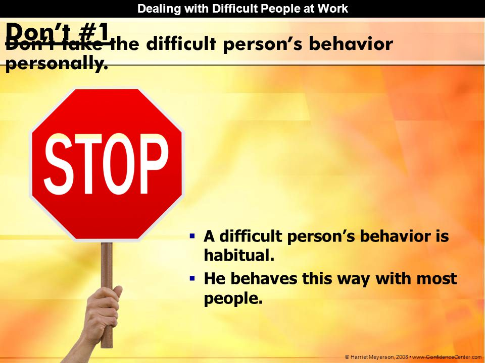 Don't #1 Don't take the difficult person's behavior personally.