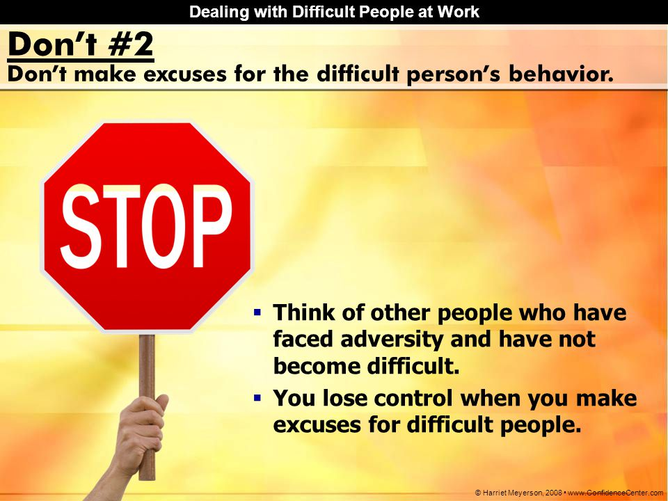Don't #2 Don't make excuses for the difficult person's behavior.