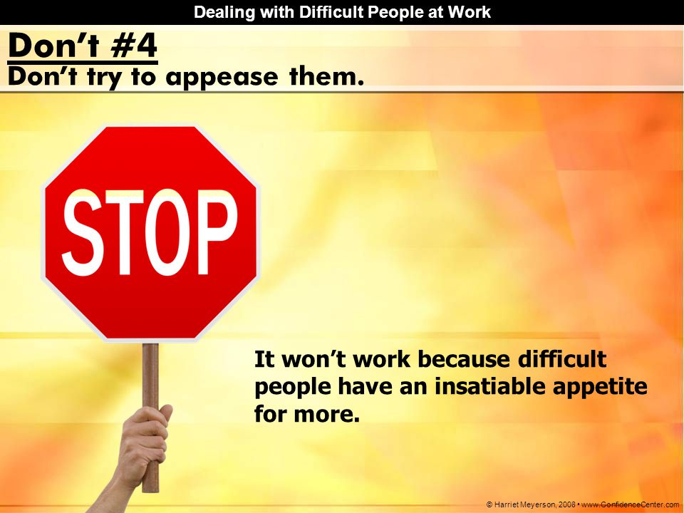 Don't #4 Don't try to appease them.