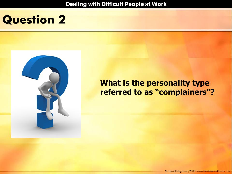 Question 2 What is the personality type referred to as complainers