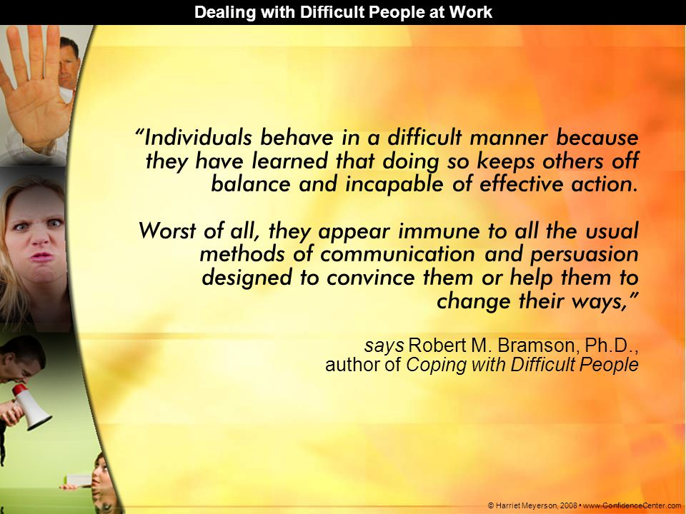 Individuals behave in a difficult manner because they have learned that doing so keeps others off balance and incapable of effective action.