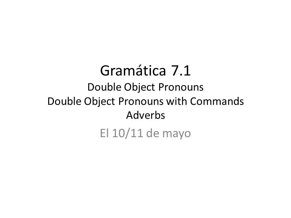 Gramática 7.1 Double Object Pronouns Double Object Pronouns with Commands Adverbs
