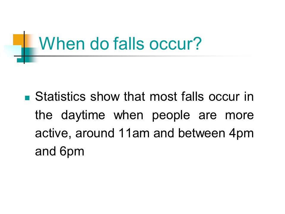 When do falls occur.