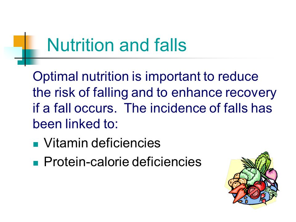 Nutrition and falls Optimal nutrition is important to reduce