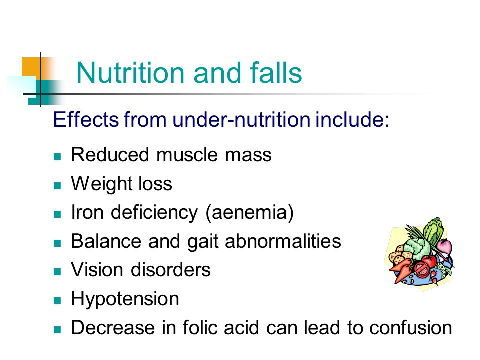 Nutrition and falls Effects from under-nutrition include: