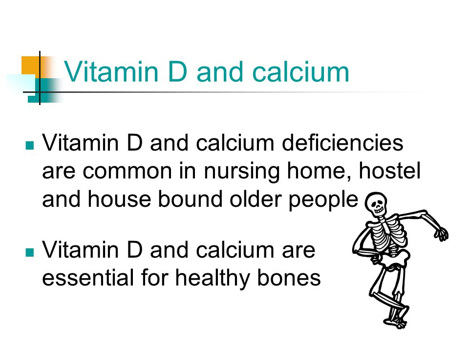 Vitamin D and calcium Vitamin D and calcium deficiencies are common in nursing home, hostel and house bound older people.
