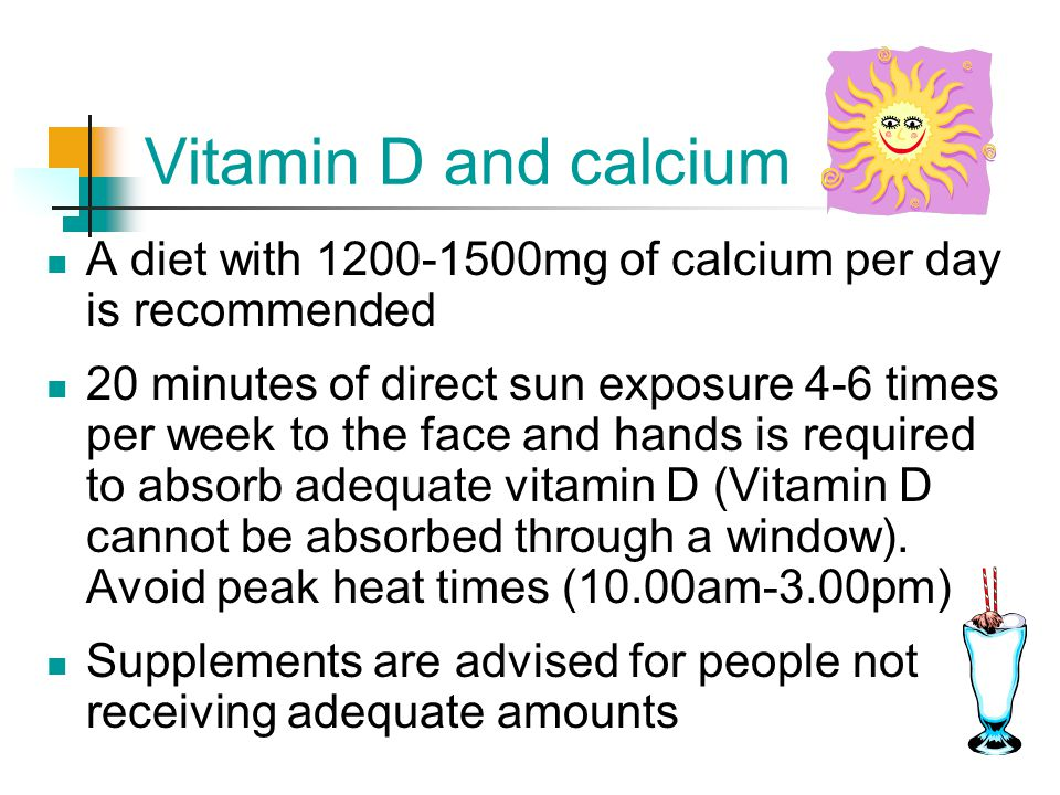 Vitamin D and calcium A diet with 1200-1500mg of calcium per day is recommended.