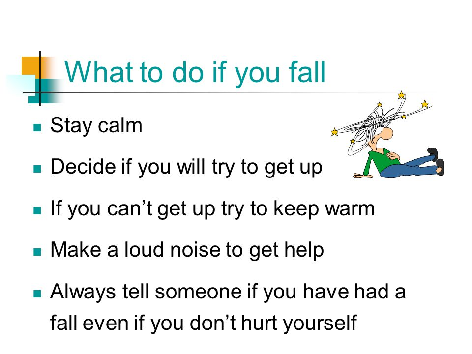 What to do if you fall Stay calm Decide if you will try to get up